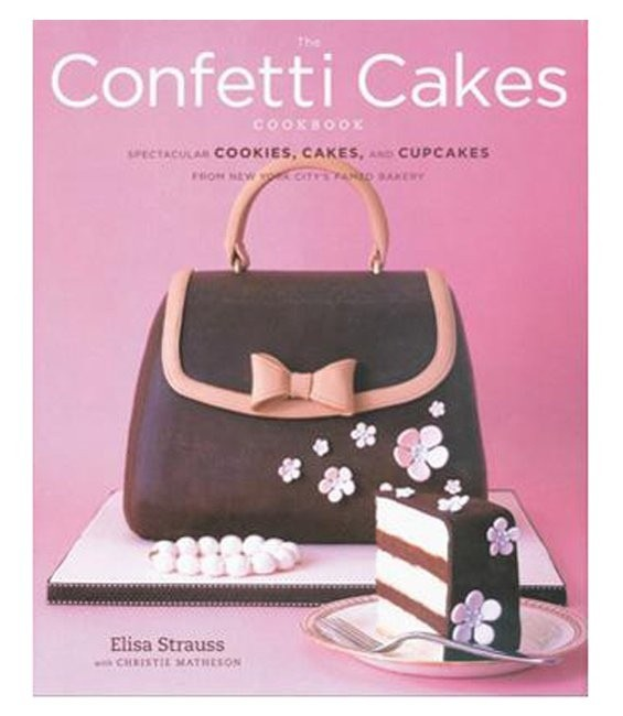 The Confetti Cakes Cookbook by Elisa Straus